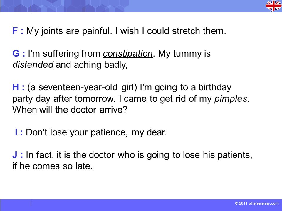 © 2011 wheresjenny.com F : My joints are painful. I wish I could stretch them.