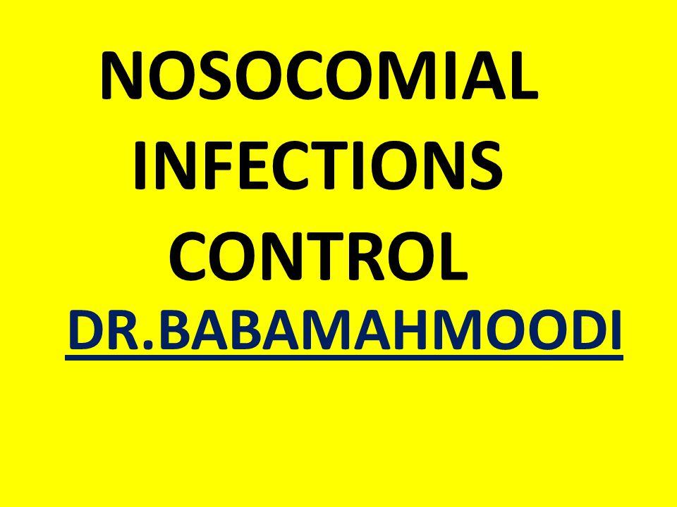 NOSOCOMIAL INFECTIONS CONTROL DR.BABAMAHMOODI