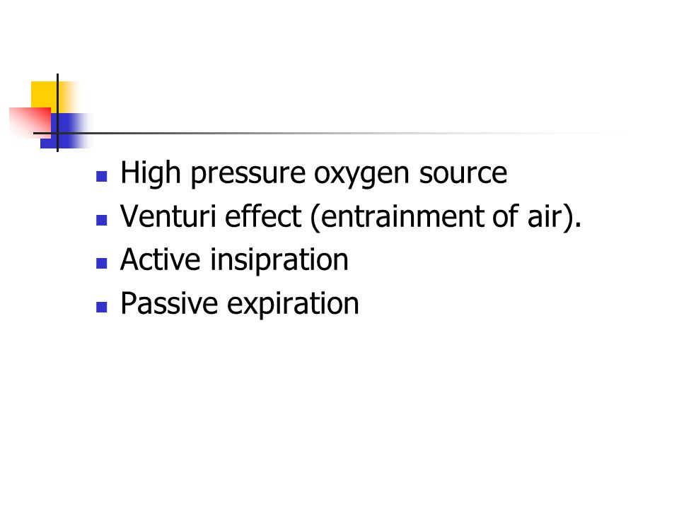 High pressure oxygen source Venturi effect (entrainment of air).