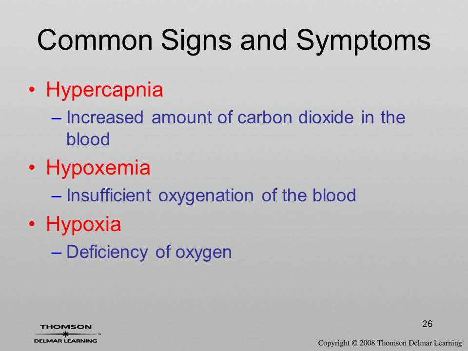 26 Hypercapnia –Increased amount of carbon dioxide in the blood Hypoxemia –Insufficient oxygenation of the blood Hypoxia –Deficiency of oxygen Common
