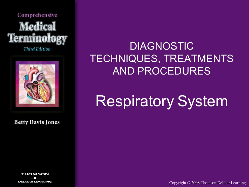 DIAGNOSTIC TECHNIQUES, TREATMENTS AND PROCEDURES Respiratory System
