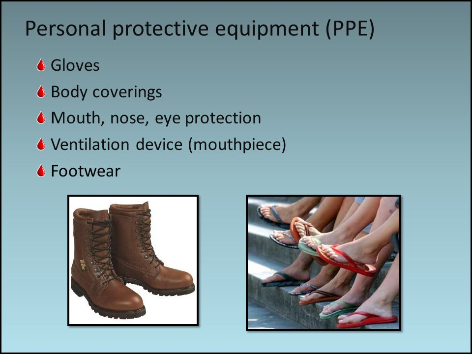 Work associated risks Personal protective equipment (PPE) Gloves Body coverings Mouth, nose, eye protection Ventilation device (mouthpiece) Footwear