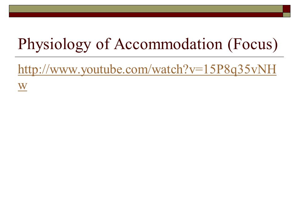 Physiology of Accommodation (Focus) http://www.youtube.com/watch?v=15P8q35vNH w