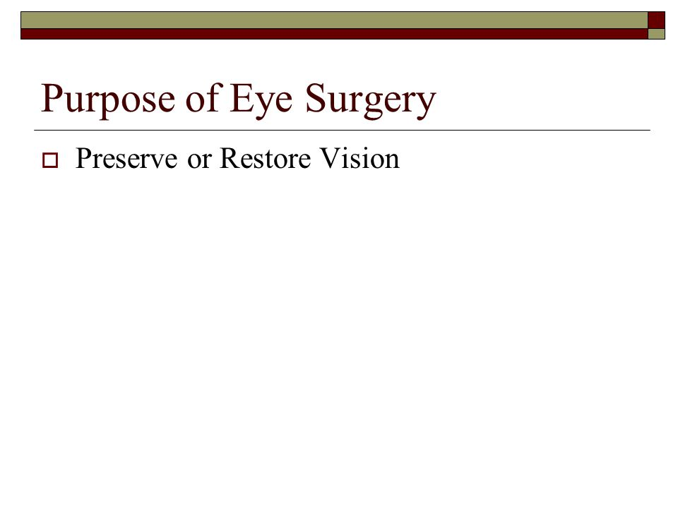 Purpose of Eye Surgery  Preserve or Restore Vision