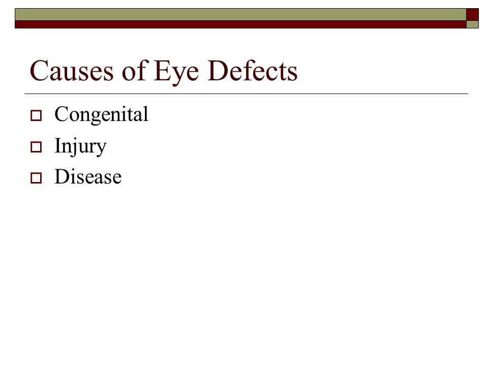 Causes of Eye Defects  Congenital  Injury  Disease