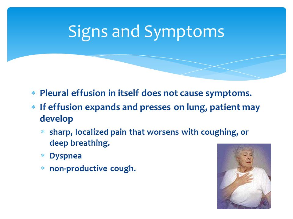 Signs and Symptoms  Pleural effusion in itself does not cause symptoms.