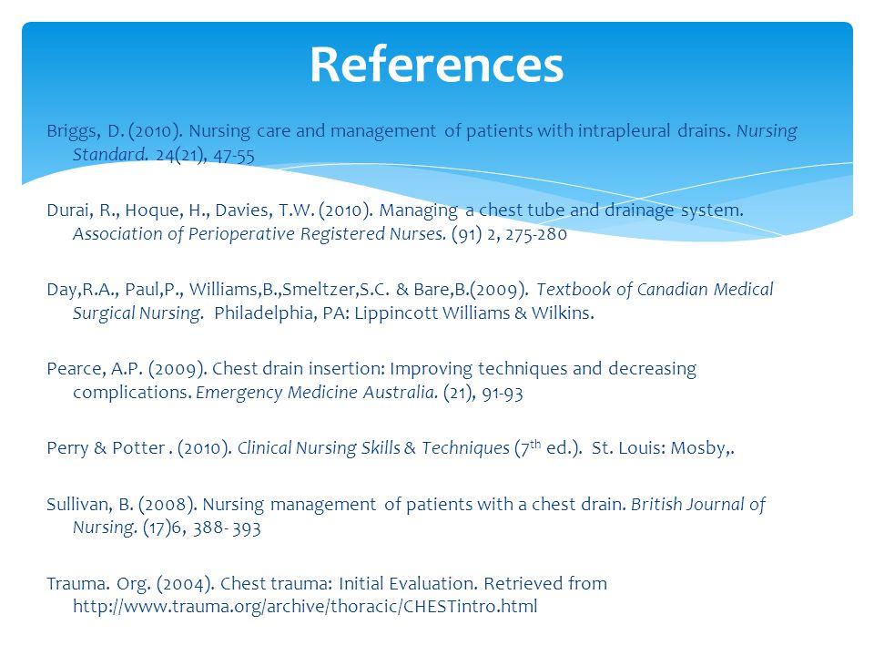 Briggs, D.(2010). Nursing care and management of patients with intrapleural drains.