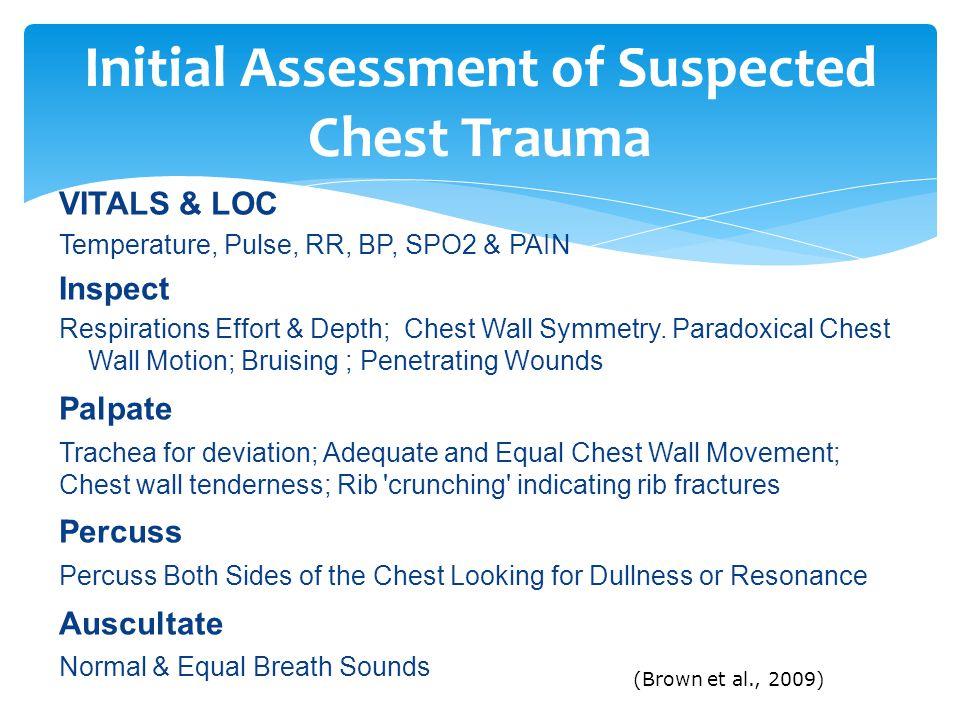 VITALS & LOC Temperature, Pulse, RR, BP, SPO2 & PAIN Inspect Respirations Effort & Depth; Chest Wall Symmetry.