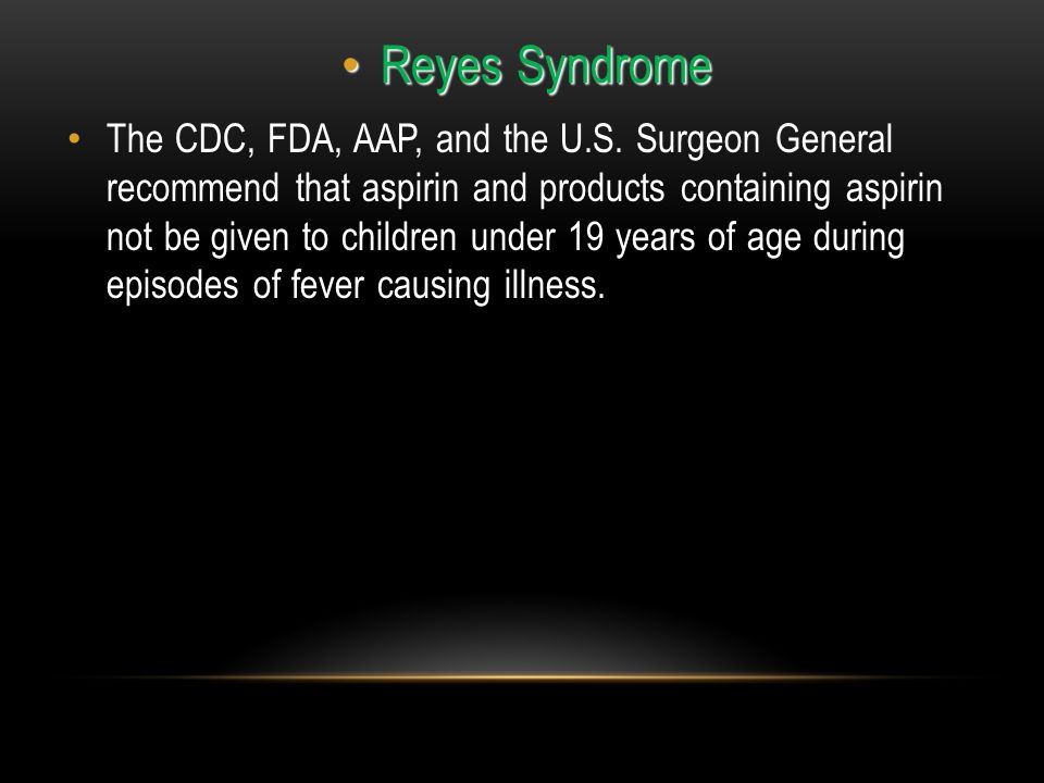 Reyes Syndrome Reyes Syndrome The CDC, FDA, AAP, and the U.S.