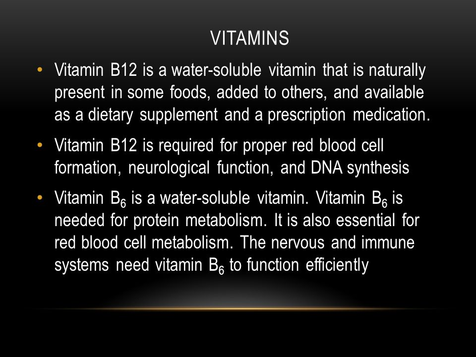 VITAMINS Vitamin B12 is a water-soluble vitamin that is naturally present in some foods, added to others, and available as a dietary supplement and a prescription medication.