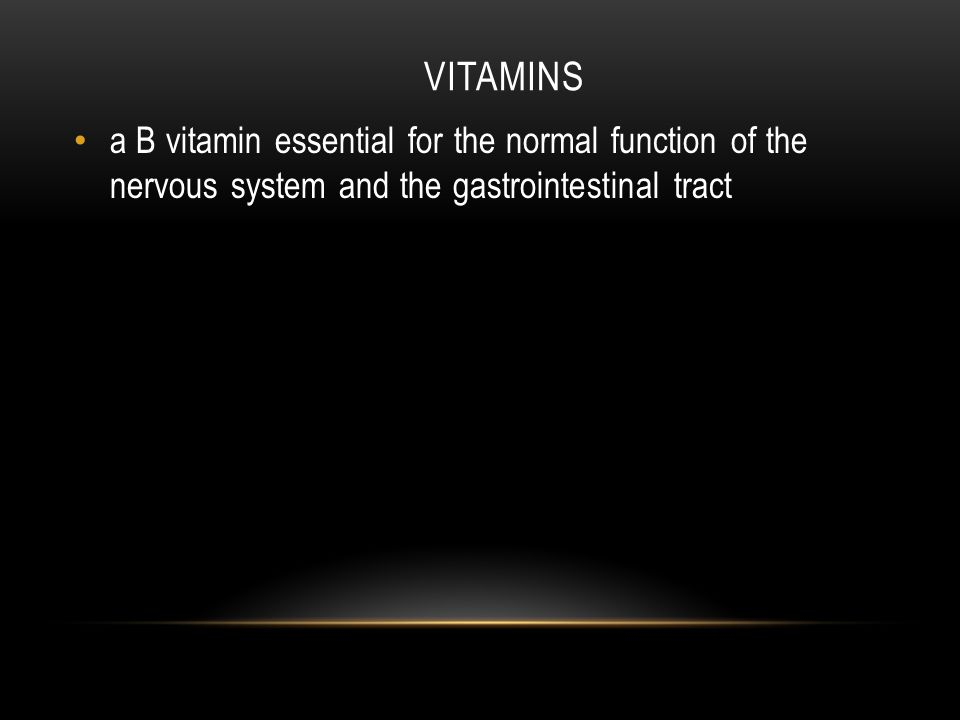 VITAMINS a B vitamin essential for the normal function of the nervous system and the gastrointestinal tract
