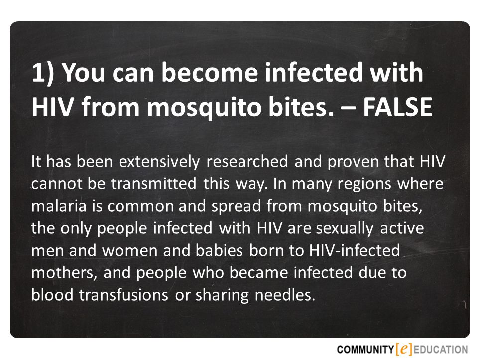 1) You can become infected with HIV from mosquito bites.