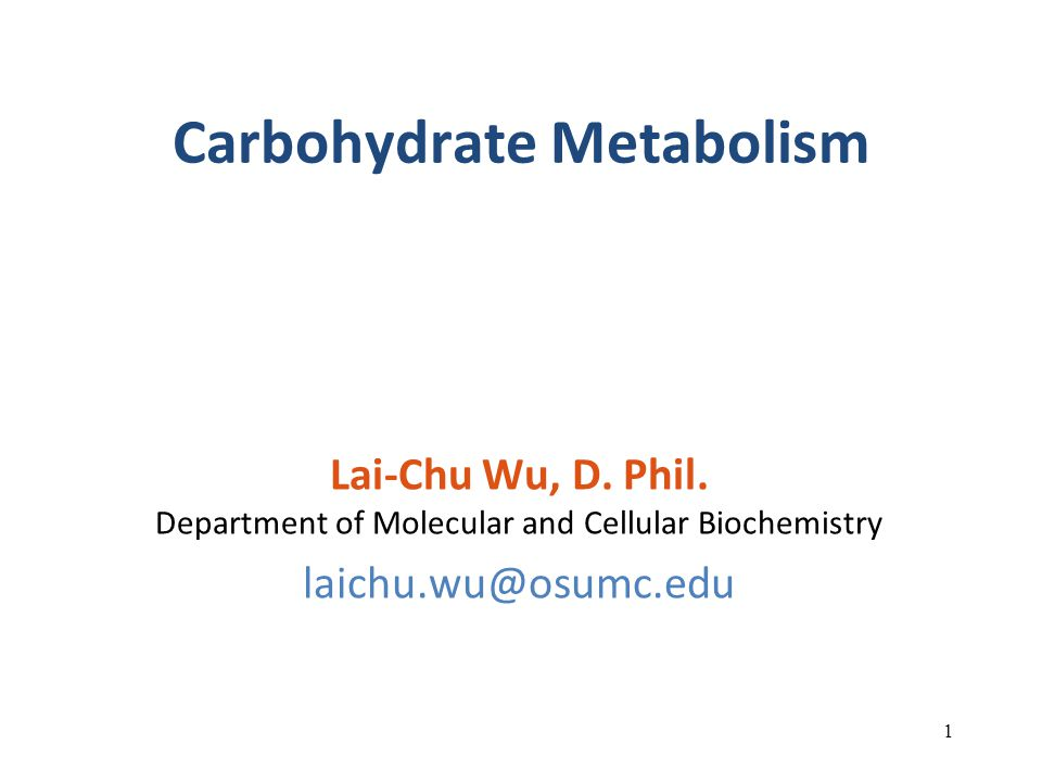 Carbohydrate Metabolism Lai-Chu Wu, D.Phil.