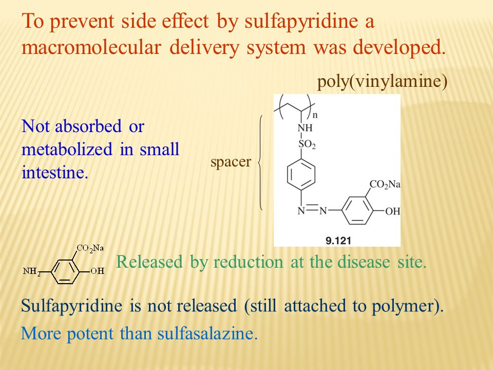 To prevent side effect by sulfapyridine a macromolecular delivery system was developed. poly(vinylamine) spacer Not absorbed or metabolized in small i
