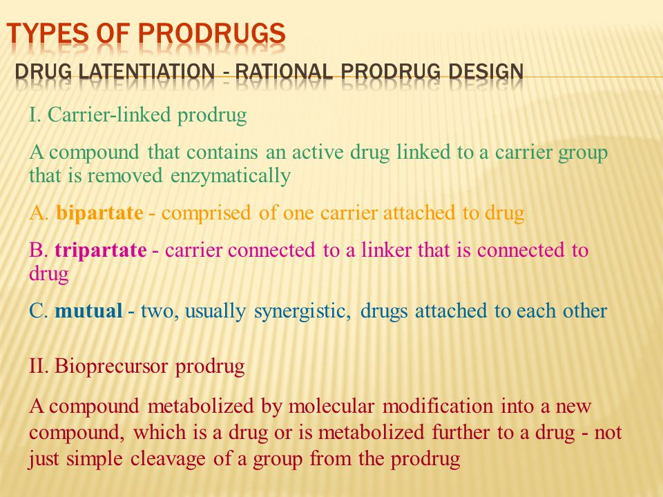 analogous to carrier-linked bioprecursor Keep in mind that a prodrug whose design is based on rat metabolism may not be effective in humans.