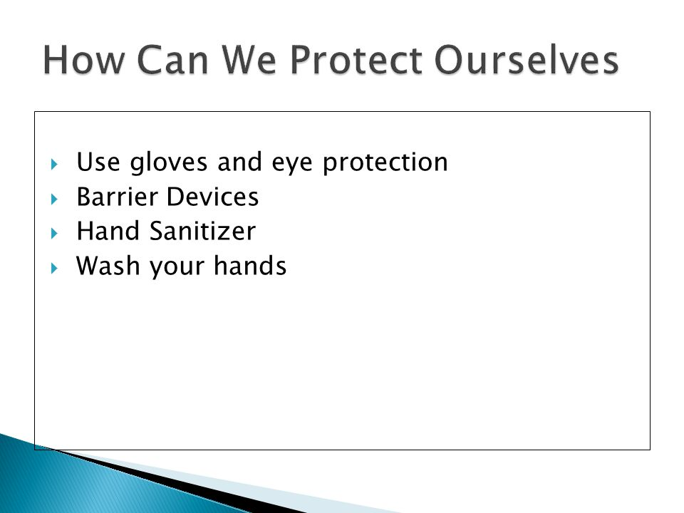  Use gloves and eye protection  Barrier Devices  Hand Sanitizer  Wash your hands