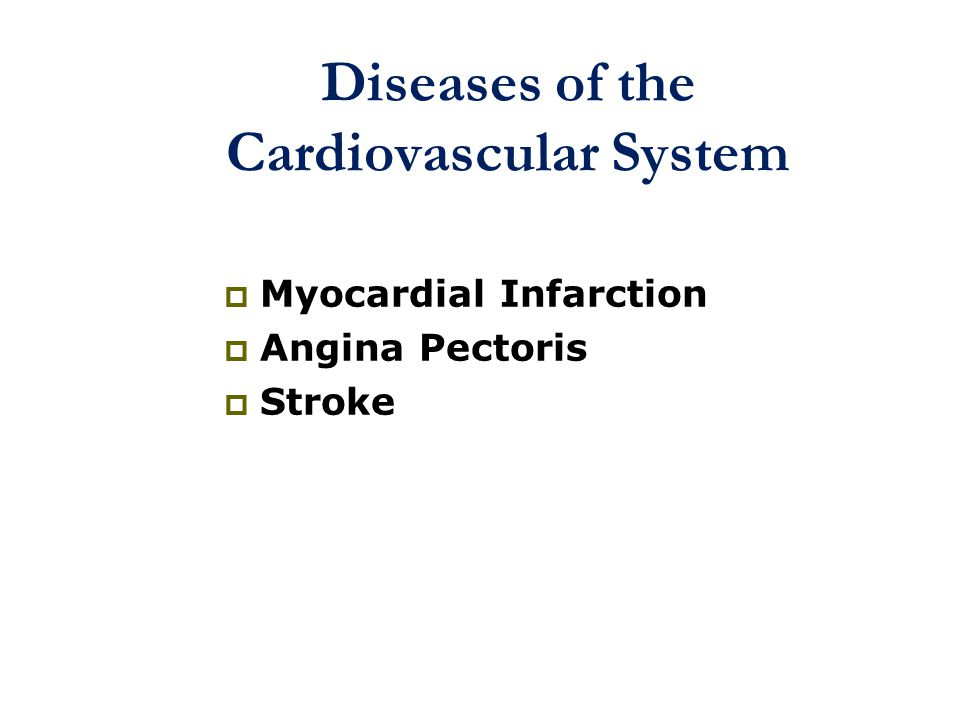 Diseases of the Cardiovascular System  Myocardial Infarction  Angina Pectoris  Stroke