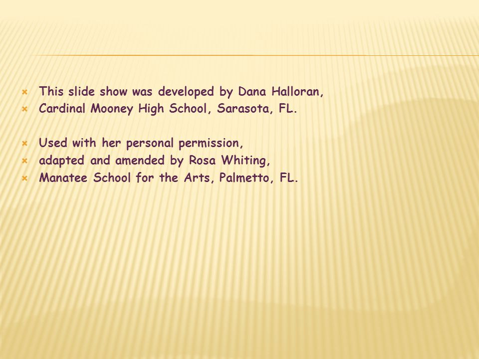  This slide show was developed by Dana Halloran,  Cardinal Mooney High School, Sarasota, FL.