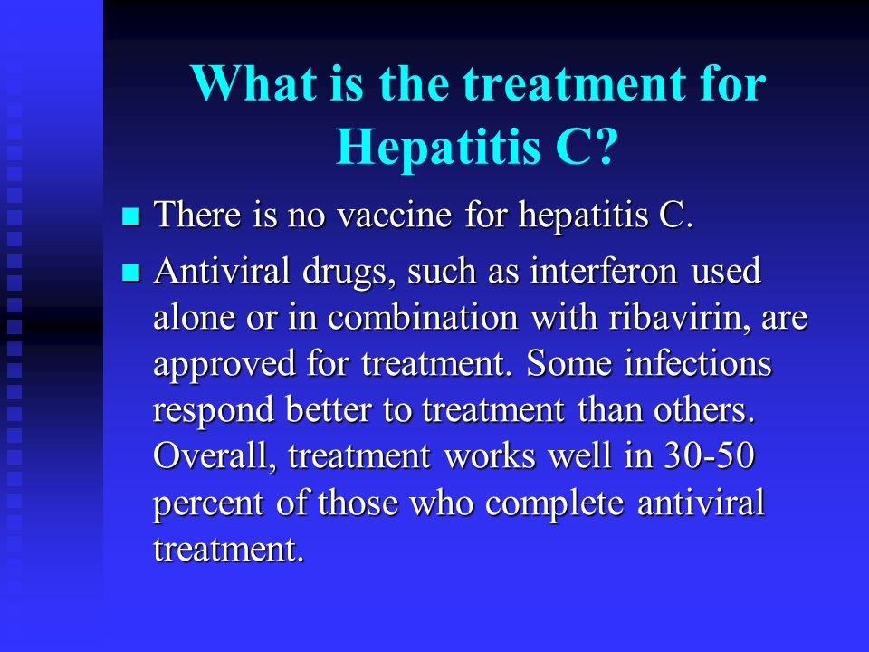 What is the treatment for Hepatitis C? There is no vaccine for hepatitis C. There is no vaccine for hepatitis C. Antiviral drugs, such as interferon u