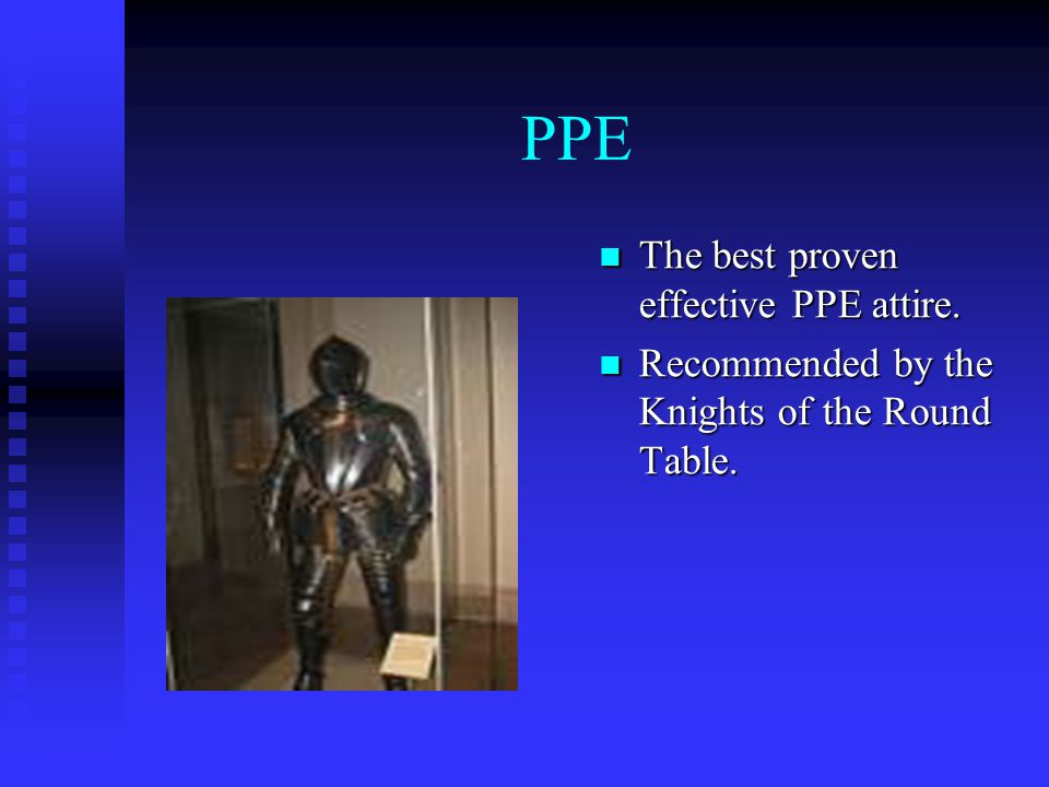 PPE The best proven effective PPE attire. Recommended by the Knights of the Round Table.