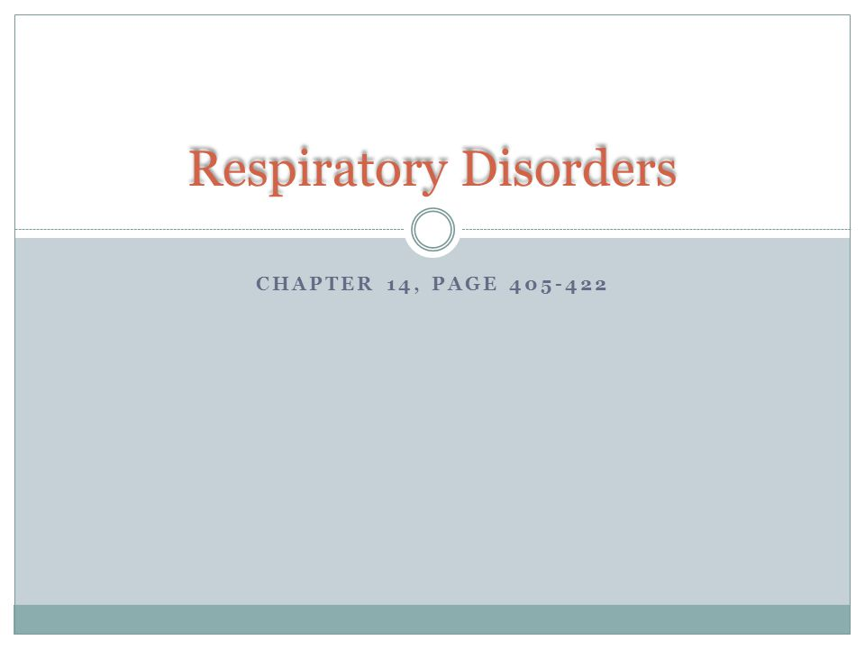 CHAPTER 14, PAGE 405-422 Respiratory Disorders