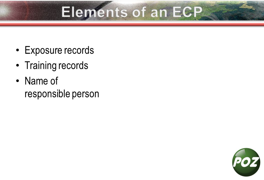 Exposure records Training records Name of responsible person