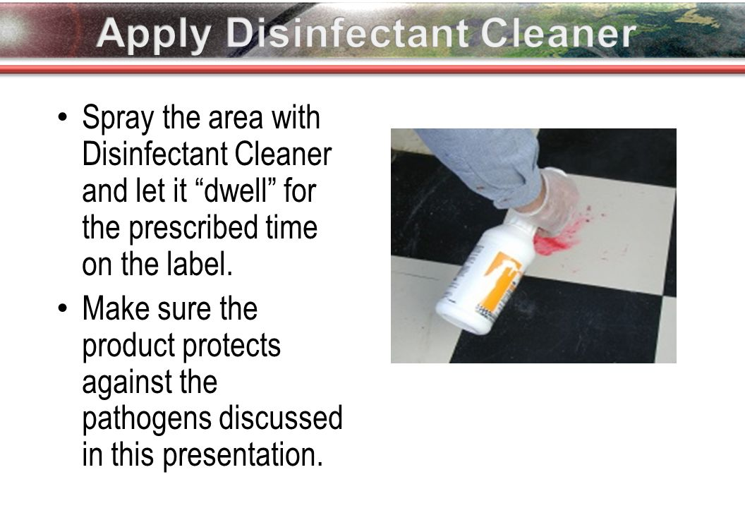 Spray the area with Disinfectant Cleaner and let it dwell for the prescribed time on the label.