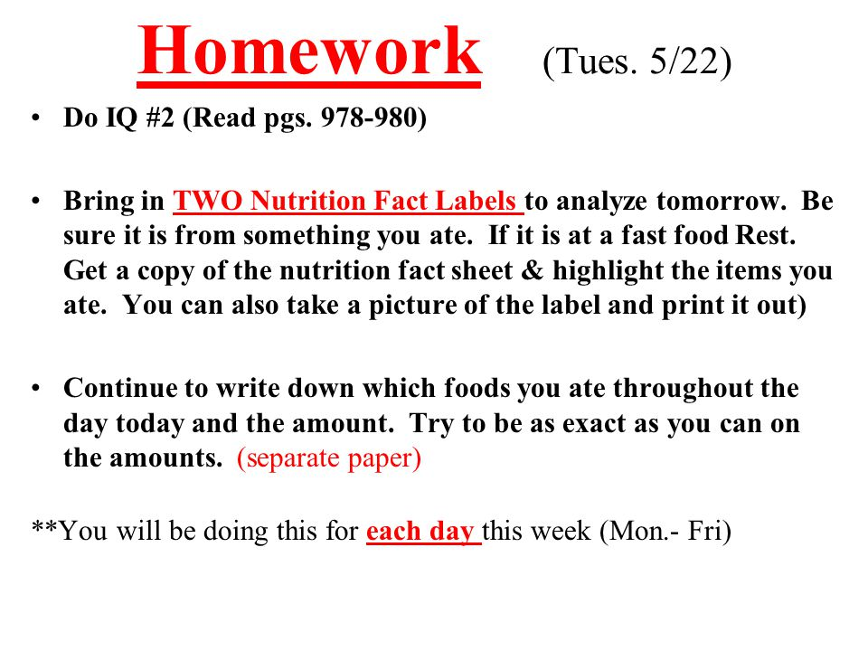 Homework (Tues. 5/22) Do IQ #2 (Read pgs. 978-980) Bring in TWO Nutrition Fact Labels to analyze tomorrow. Be sure it is from something you ate. If it