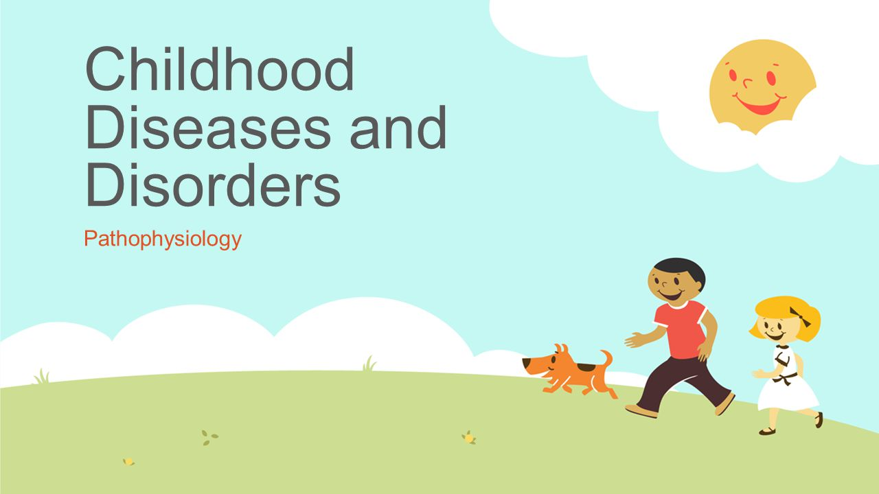 Childhood Diseases and Disorders Pathophysiology