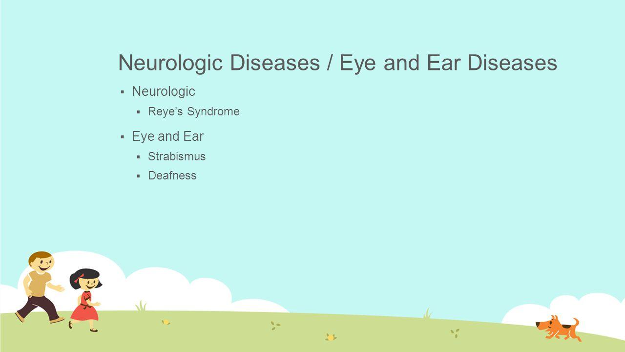 Neurologic Diseases / Eye and Ear Diseases  Neurologic  Reye's Syndrome  Eye and Ear  Strabismus  Deafness