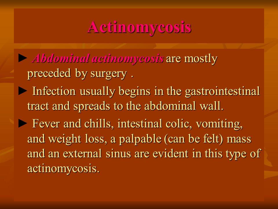 Actinomycosis Abdominal actinomycosis are mostly preceded by surgery. ► Abdominal actinomycosis are mostly preceded by surgery. Infection usually begi