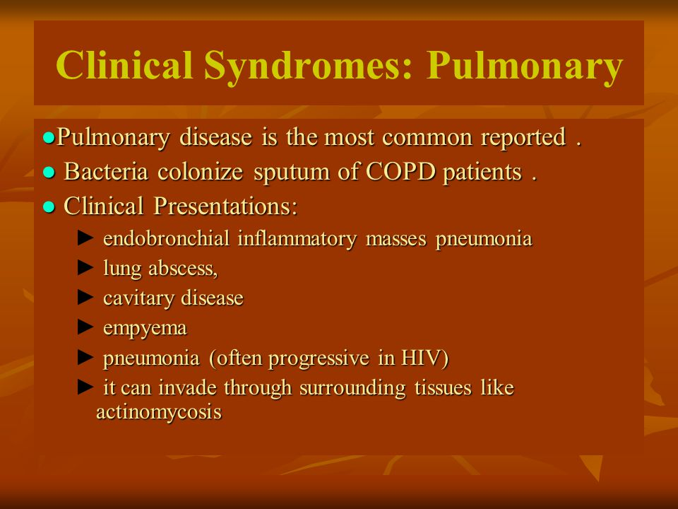 Clinical Syndromes: Pulmonary ●Pulmonary disease is the most common reported.