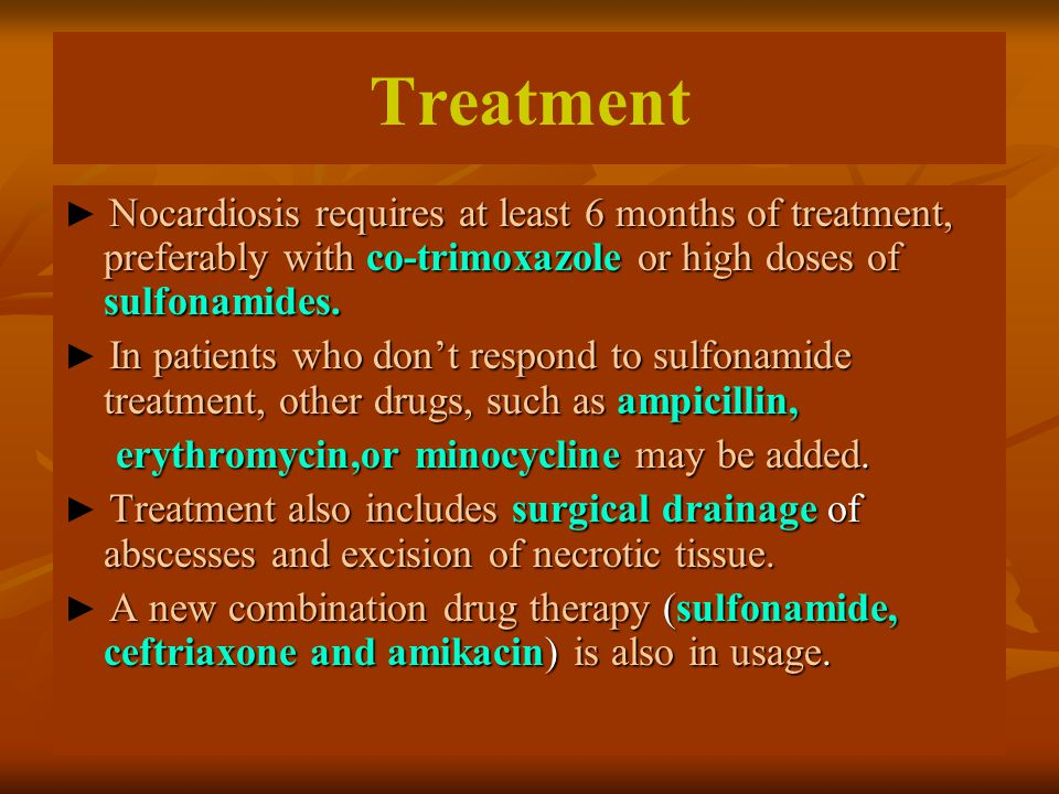 Treatment Nocardiosis requires at least 6 months of treatment, preferably with co-trimoxazole or high doses of sulfonamides. ► Nocardiosis requires at