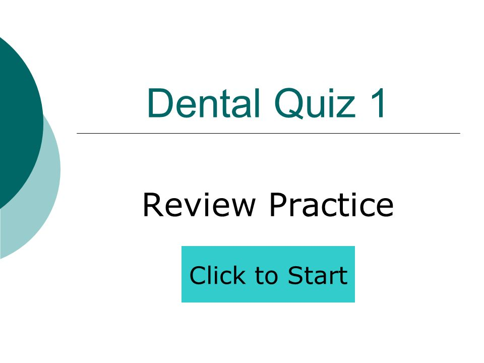 Dental Quiz 1 Review Practice Click to Start