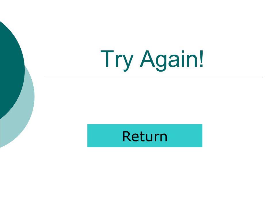 Try Again! Return