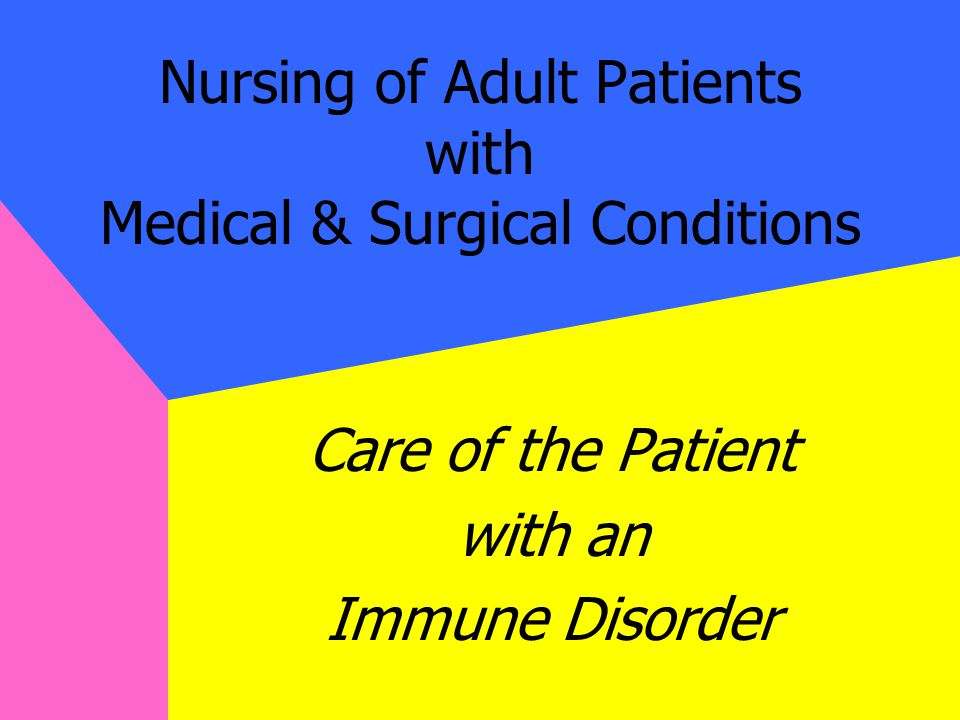 Nursing of Adult Patients with Medical & Surgical Conditions Care of the Patient with an Immune Disorder