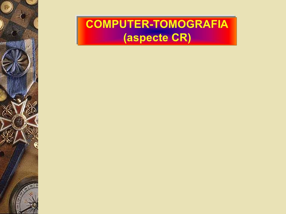 COMPUTER-TOMOGRAFIA (aspecte CR)