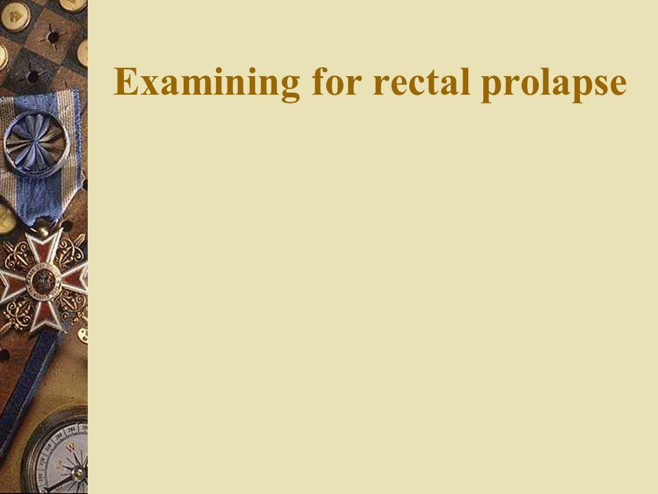Ano-rectal digital examination  Resting tone (low = IAS problem)  Squeeze pressure (low = EAS problem)  Co-ordination  Sensation (.