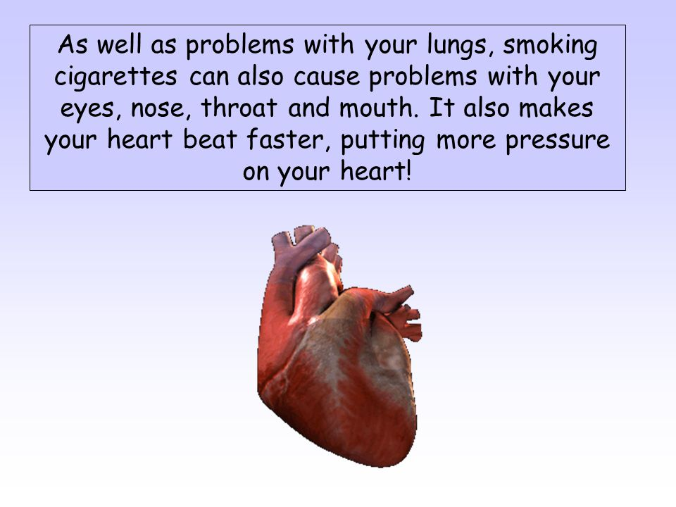 As well as problems with your lungs, smoking cigarettes can also cause problems with your eyes, nose, throat and mouth.