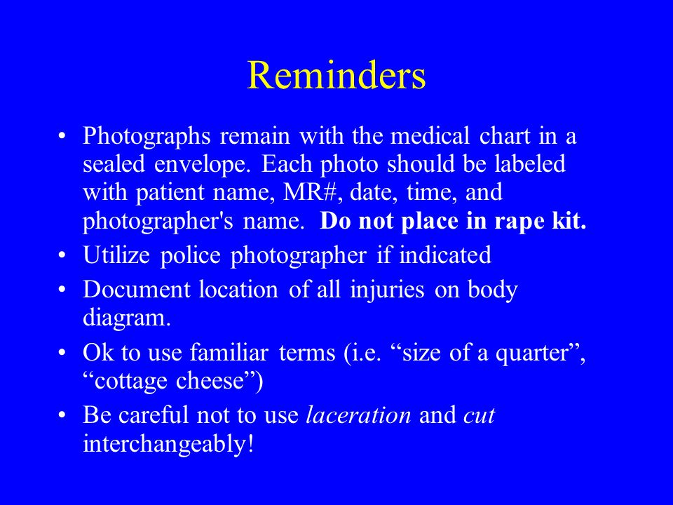 Reminders Photographs remain with the medical chart in a sealed envelope.