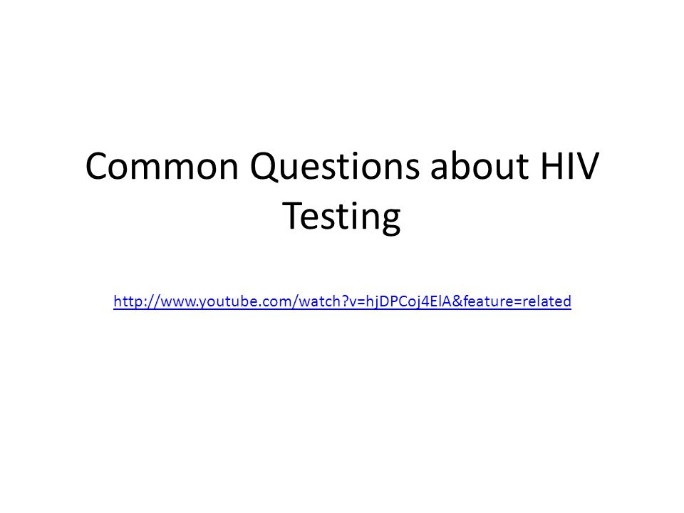 Common Questions about HIV Testing http://www.youtube.com/watch?v=hjDPCoj4ElA&feature=related http://www.youtube.com/watch?v=hjDPCoj4ElA&feature=relat