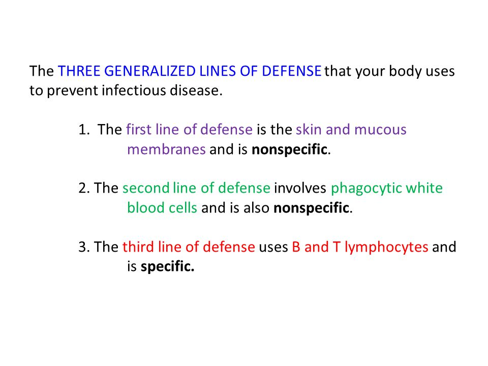 The THREE GENERALIZED LINES OF DEFENSE that your body uses to prevent infectious disease. 1. The first line of defense is the skin and mucous membrane