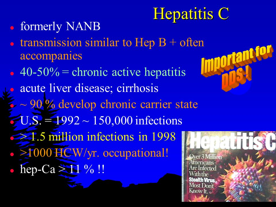 Hepatitis C l formerly NANB l transmission similar to Hep B + often accompanies l 40-50% = chronic active hepatitis l acute liver disease; cirrhosis l ~ 90 % develop chronic carrier state l U.S.