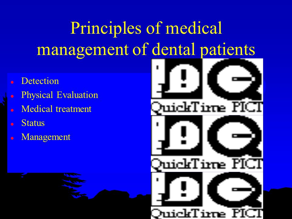 Principles of medical management of dental patients l Detection l Physical Evaluation l Medical treatment l Status l Management