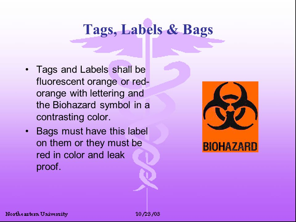Tags, Labels & Bags Tags and Labels shall be fluorescent orange or red- orange with lettering and the Biohazard symbol in a contrasting color.