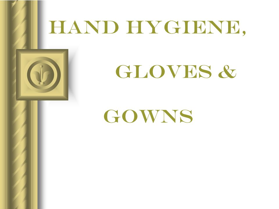 HAND Hygiene, gloves & gowns