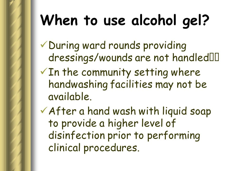 When to use alcohol gel.