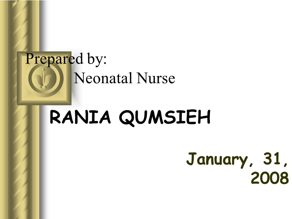 Prepared by: Neonatal Nurse RANIA QUMSIEH January, 31, 2008