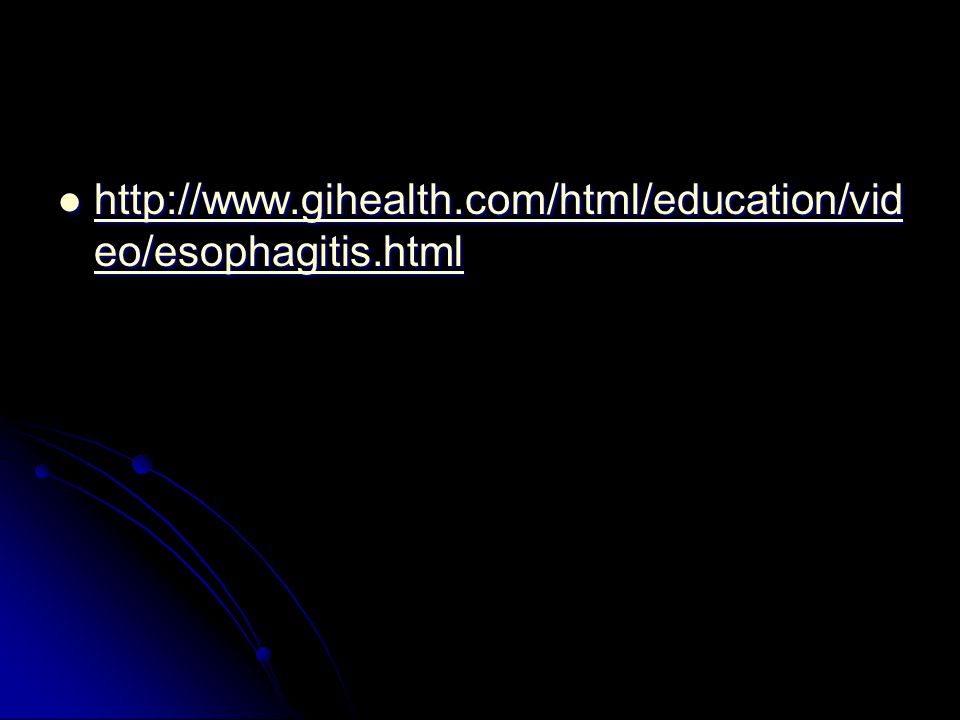 http://www.gihealth.com/html/education/vid eo/esophagitis.html http://www.gihealth.com/html/education/vid eo/esophagitis.html http://www.gihealth.com/html/education/vid eo/esophagitis.html http://www.gihealth.com/html/education/vid eo/esophagitis.html