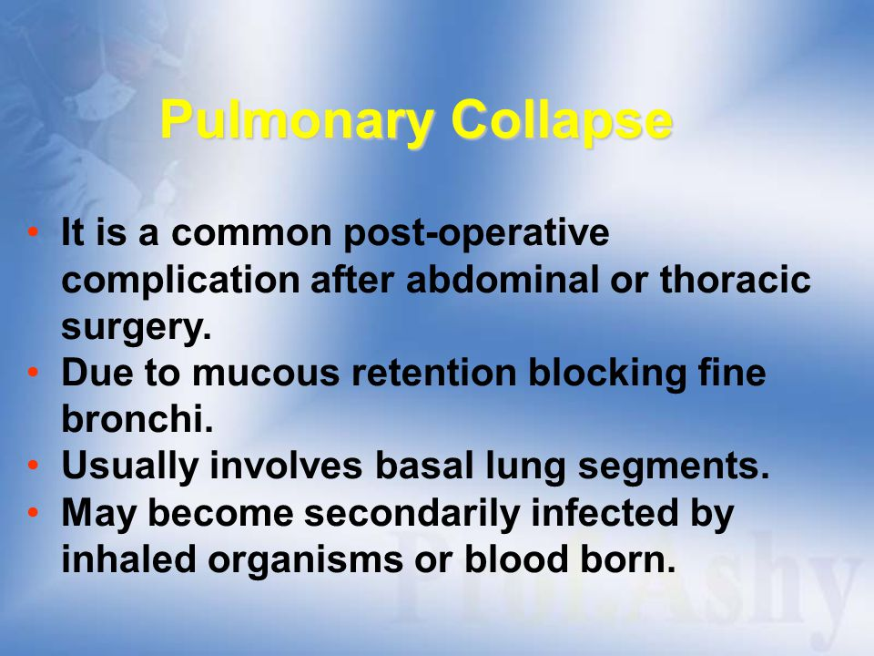 Aetiology Pre-operativeOperative Post-operative ● pre-existing ● irritant ● pain acute or anaesthetic ● immobilization chronic lung agents infection.